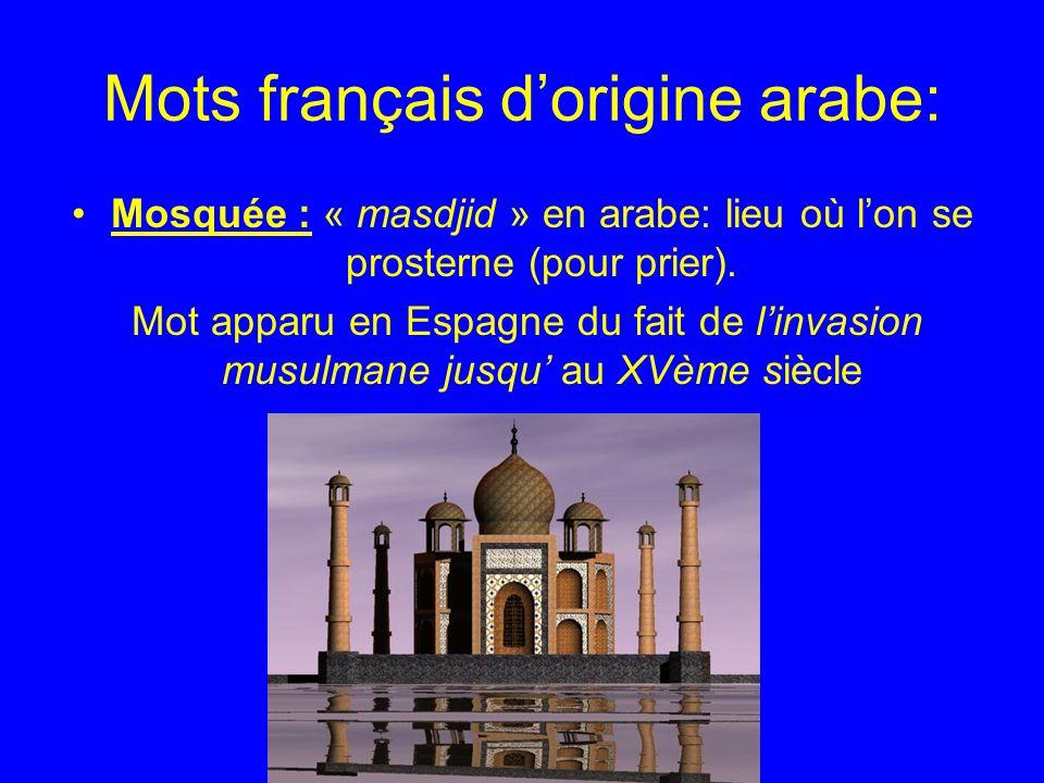 Mots français dorigine arabe: Mosquée : « masdjid » en arabe: lieu où lon se prosterne (pour prier).