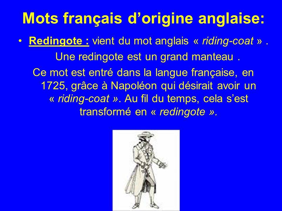 Mots français dorigine anglaise: Redingote : vient du mot anglais « riding-coat ».