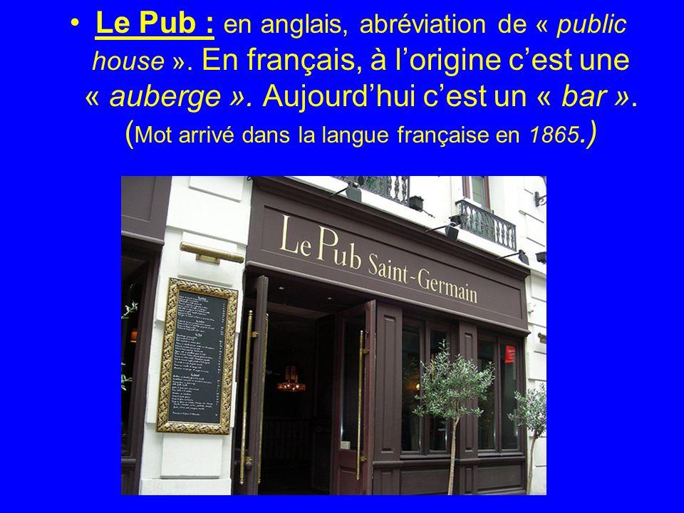 Le Pub : en anglais, abréviation de « public house ».