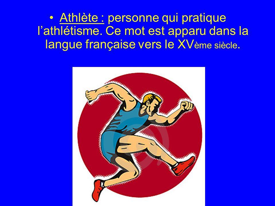 Athlète : personne qui pratique lathlétisme.
