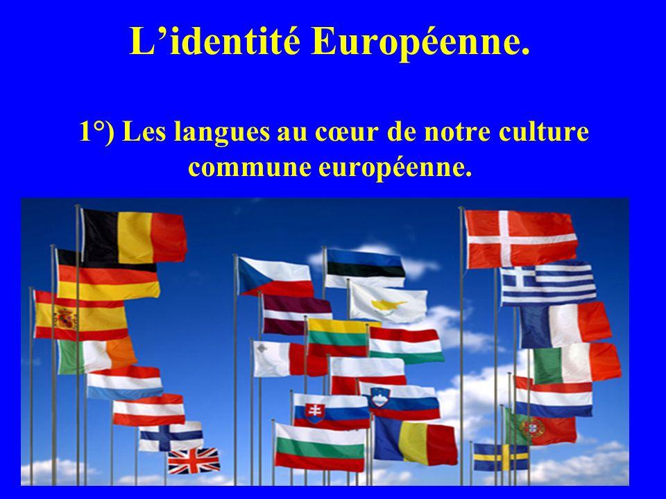 Lidentité Européenne. 1°) Les langues au cœur de notre culture commune européenne.