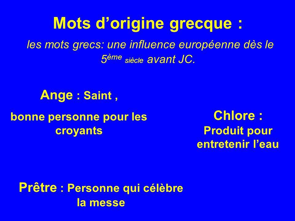 Mots dorigine grecque : les mots grecs: une influence européenne dès le 5 ème siècle avant JC.