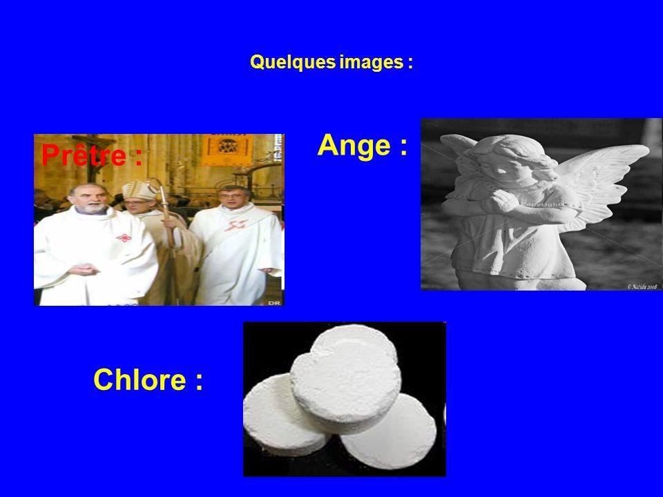 Quelques images : Prêtre : Ange : Chlore :