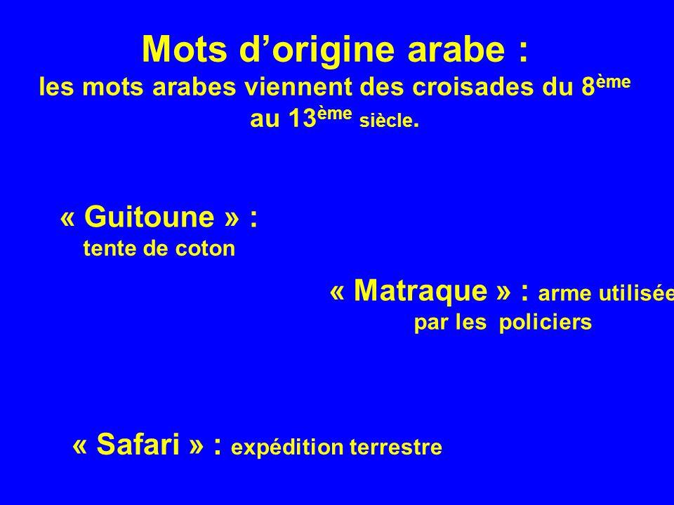 Mots dorigine arabe : les mots arabes viennent des croisades du 8 ème au 13 ème siècle.