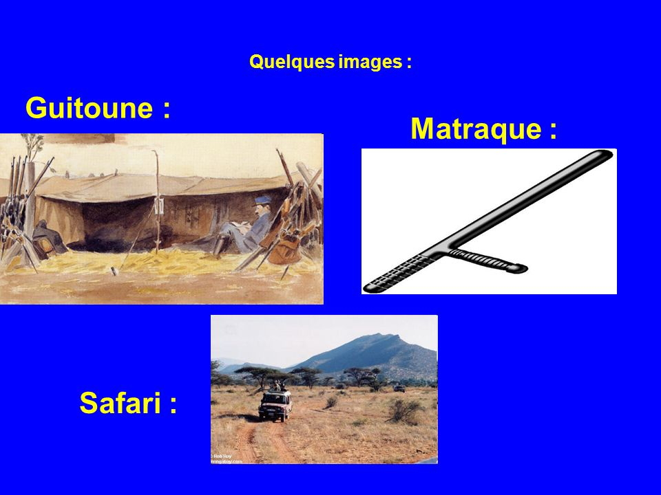 Quelques images : Guitoune : Matraque : Safari :
