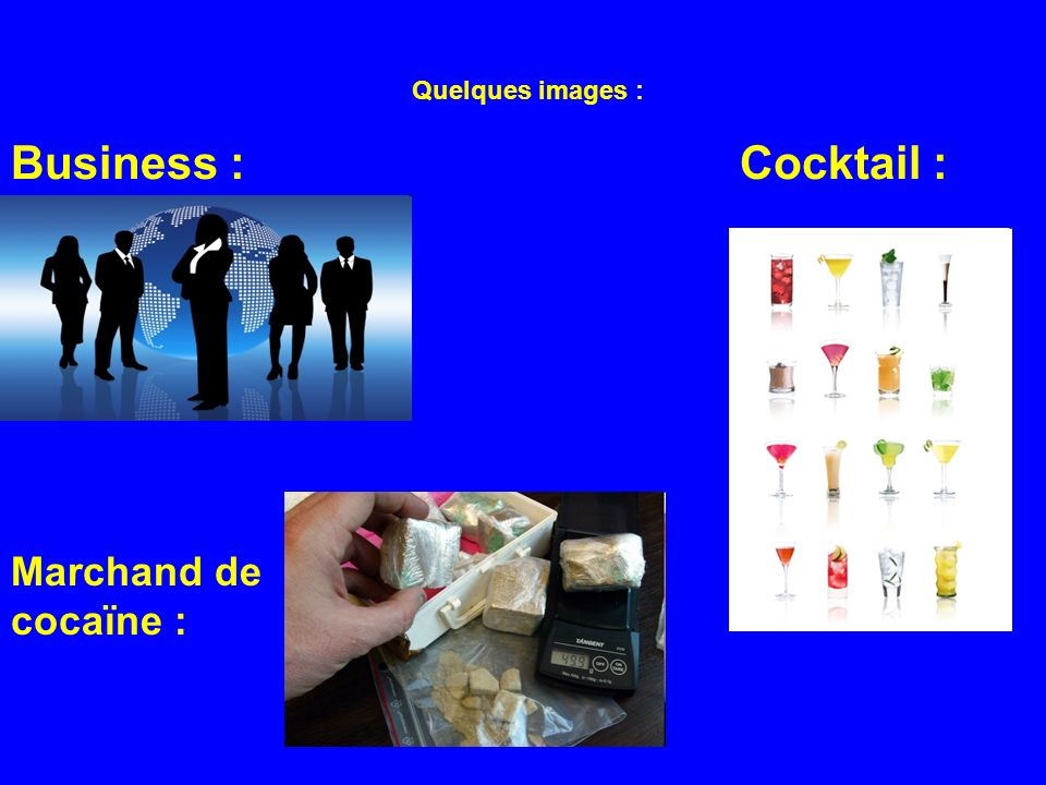 Quelques images : Business :Cocktail : Marchand de cocaïne :