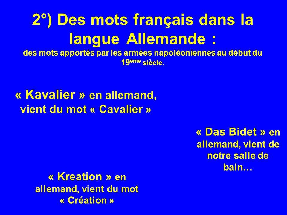 2°) Des mots français dans la langueAllemande : des mots apportés par les armées napoléoniennes au début du 19 ème siècle.