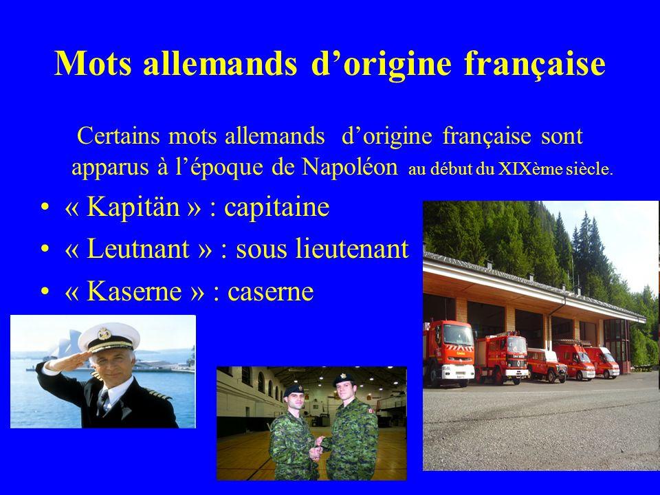 Mots allemands dorigine française Certains mots allemands dorigine française sont apparus à lépoque de Napoléon au début du XIXème siècle.