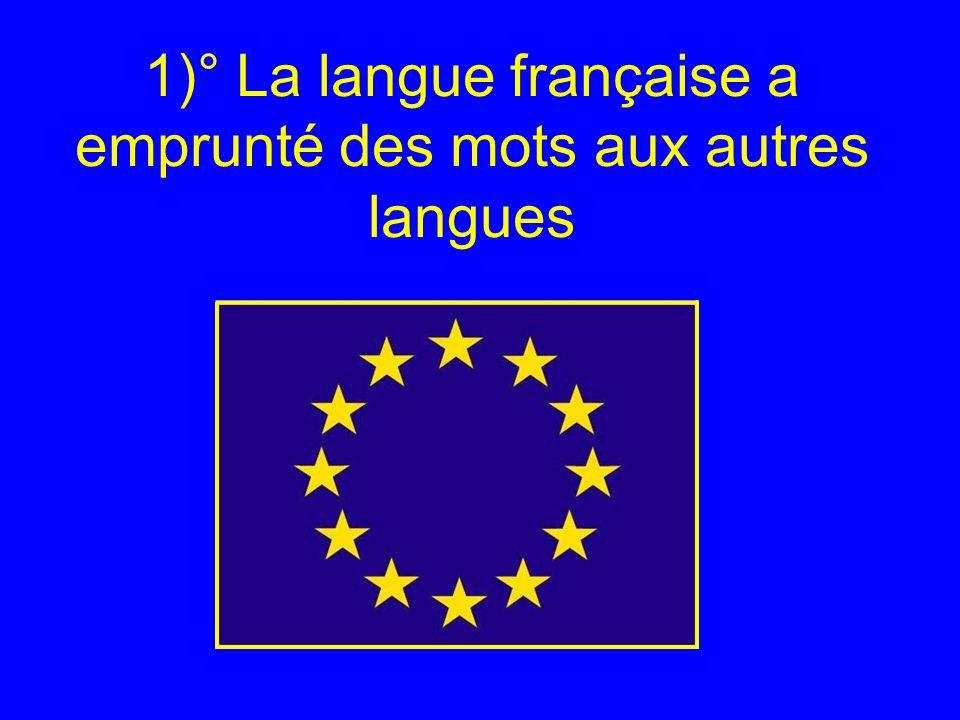 1)° La langue française a emprunté des mots aux autres langues