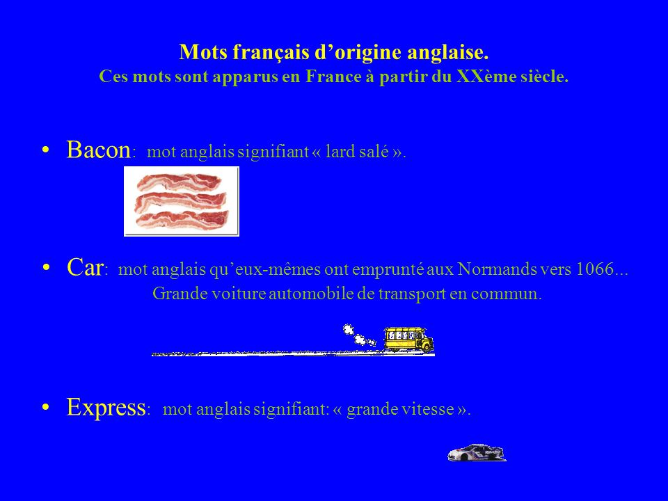 Mots français dorigine anglaise. Ces mots sont apparus en France à partir du XXème siècle.