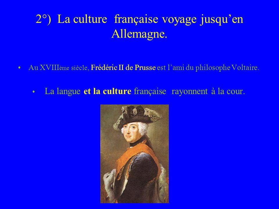 2°) La culture française voyage jusquen Allemagne.