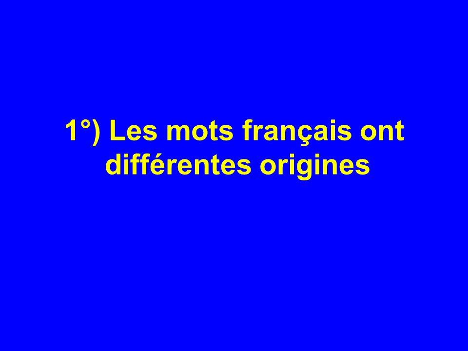 1°) Les mots français ont différentes origines