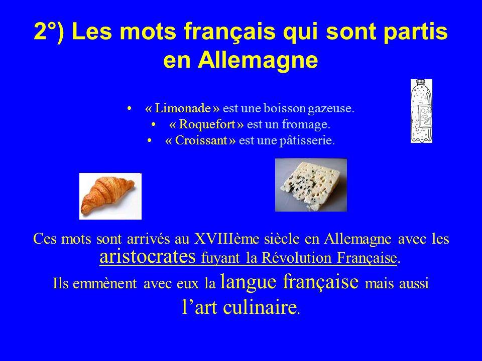 2°) Les mots français qui sont partis en Allemagne « Limonade » est une boisson gazeuse.
