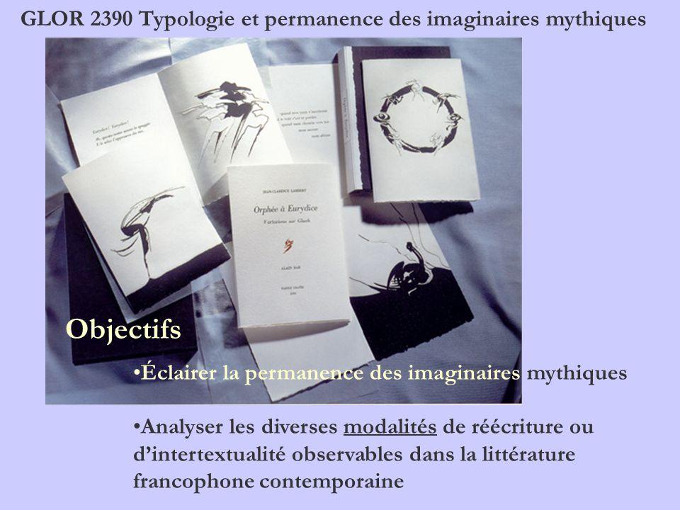 Objectifs Éclairer la permanence des imaginaires mythiques Analyser les diverses modalités de réécriture ou dintertextualité observables dans la litté