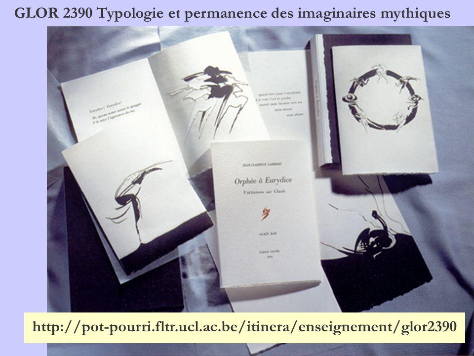 GLOR 2390 Typologie et permanence des imaginaires mythiques http://pot-pourri.fltr.ucl.ac.be/itinera/enseignement/glor2390