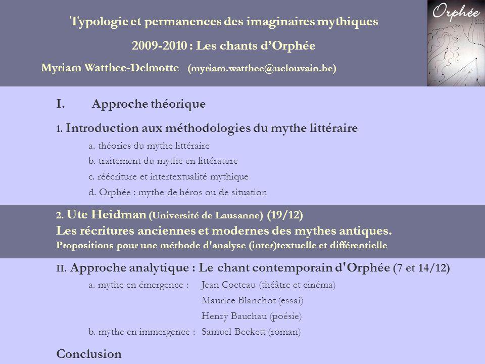 Typologie et permanences des imaginaires mythiques 2009-2010 : Les chants dOrphée Myriam Watthee-Delmotte (myriam.watthee@uclouvain.be) I. Approche th