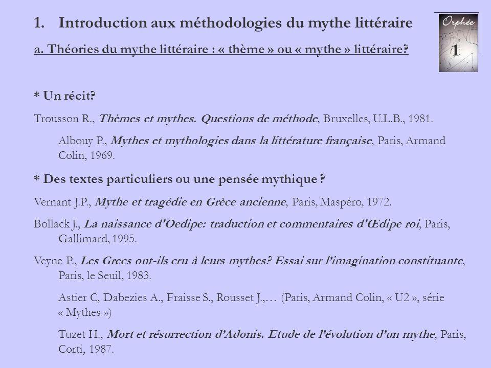 1.Introduction aux méthodologies du mythe littéraire a. Théories du mythe littéraire : « thème » ou « mythe » littéraire? * Un récit? Trousson R., Thè