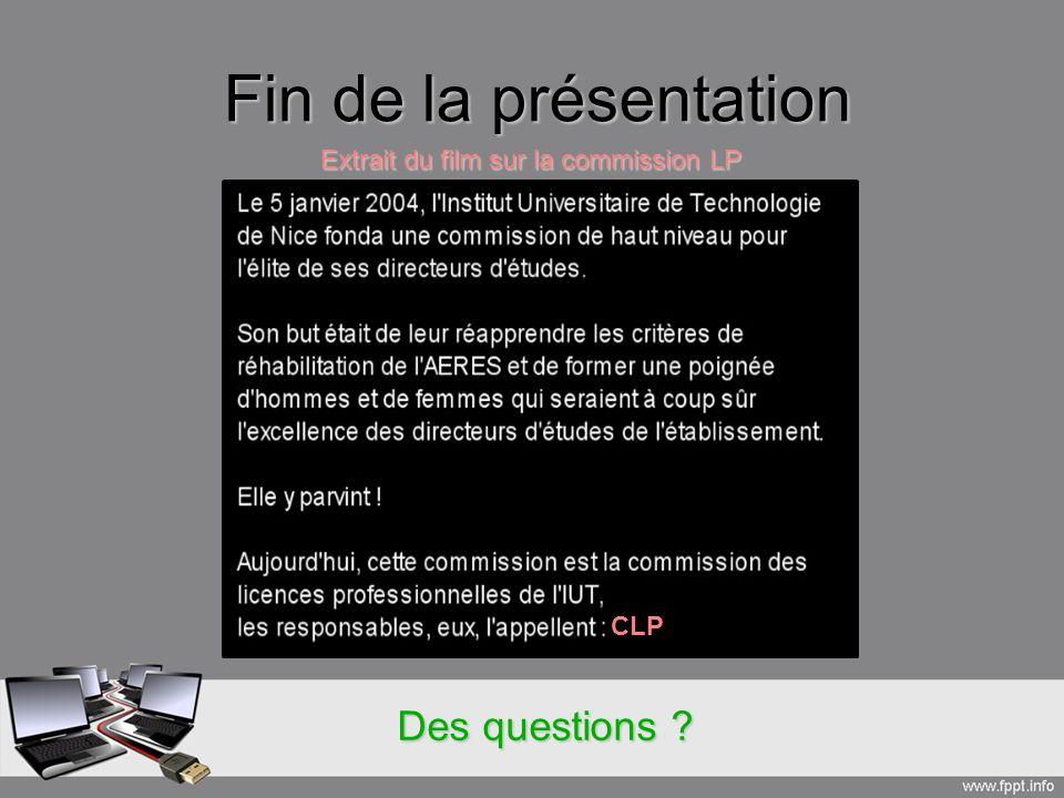 Fin de la présentation Extrait du film sur la commission LP CLP Des questions ?