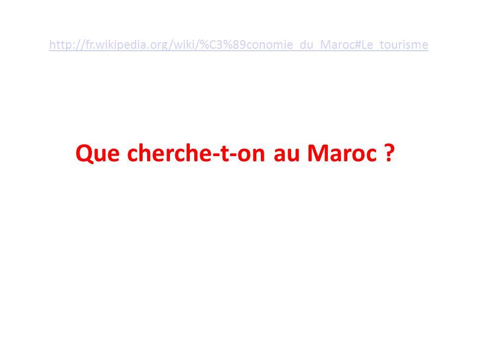 http://fr.wikipedia.org/wiki/%C3%89conomie_du_Maroc#Le_tourisme Que cherche-t-on au Maroc ?