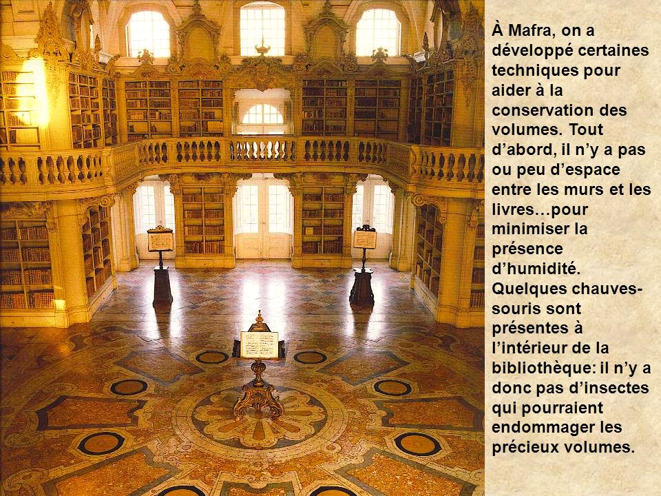 À Mafra, on a développé certaines techniques pour aider à la conservation des volumes.