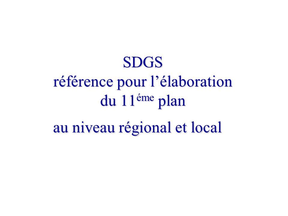 SDGS référence pour lélaboration du 11 éme plan au niveau régional et local SDGS référence pour lélaboration du 11 éme plan au niveau régional et loca