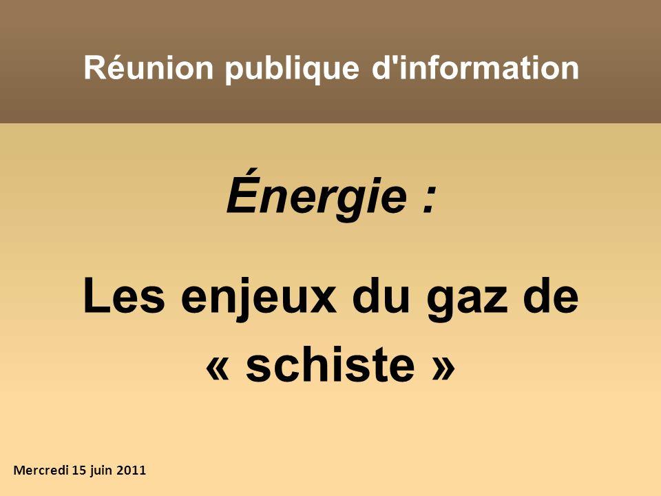Énergie : Les enjeux du gaz de « schiste » Réunion publique d'information Mercredi 15 juin 2011
