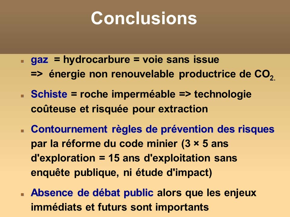 Conclusions gaz gaz = hydrocarbure = voie sans issue => énergie non renouvelable productrice de CO 2. Schiste Schiste = roche imperméable => technolog