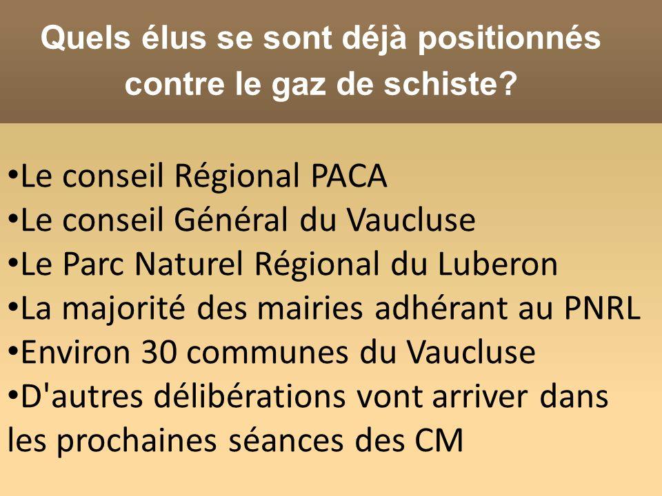 Quels élus se sont déjà positionnés contre le gaz de schiste? Le conseil Régional PACA Le conseil Général du Vaucluse Le Parc Naturel Régional du Lube