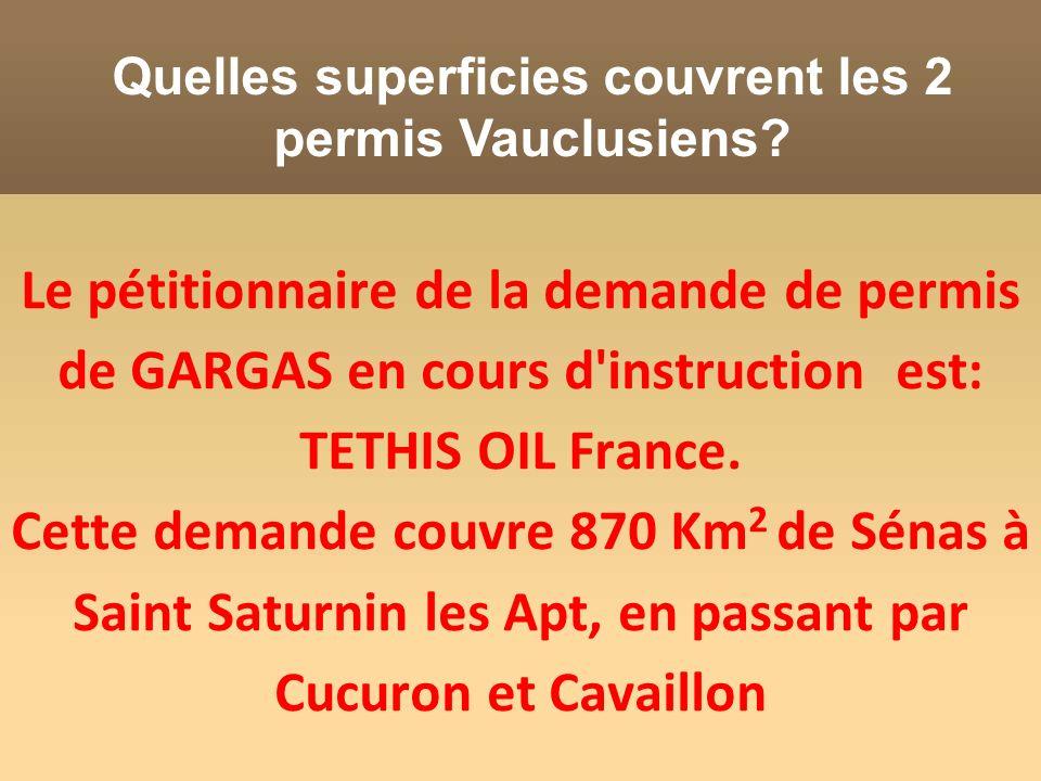 Le pétitionnaire de la demande de permis de GARGAS en cours d'instruction est: TETHIS OIL France. Cette demande couvre 870 Km 2 de Sénas à Saint Satur