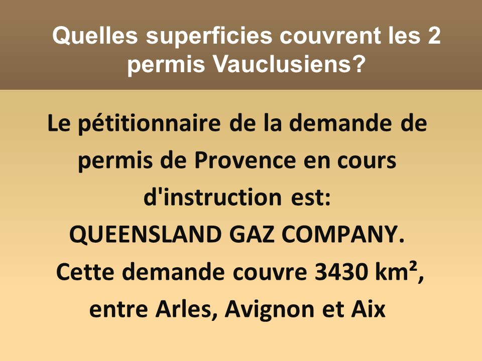 Le pétitionnaire de la demande de permis de Provence en cours d'instruction est: QUEENSLAND GAZ COMPANY. Cette demande couvre 3430 km², entre Arles, A