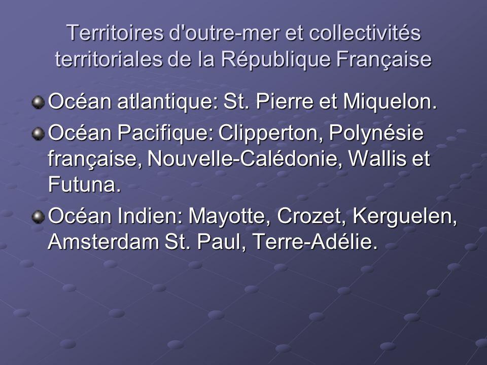 Territoires d'outre-mer et collectivités territoriales de la République Française Océan atlantique: St. Pierre et Miquelon. Océan Pacifique: Clipperto