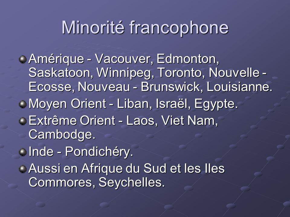Minorité francophone Amérique - Vacouver, Edmonton, Saskatoon, Winnipeg, Toronto, Nouvelle - Ecosse, Nouveau - Brunswick, Louisianne. Moyen Orient - L