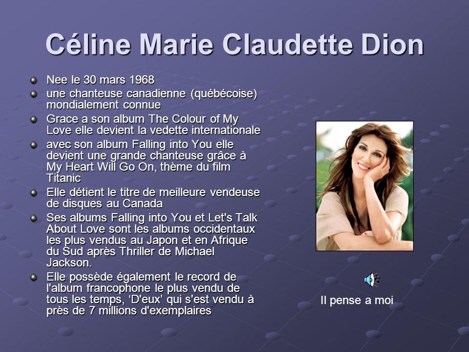 Céline Marie Claudette Dion Nee le 30 mars 1968 une chanteuse canadienne (québécoise) mondialement connue Grace a son album The Colour of My Love elle
