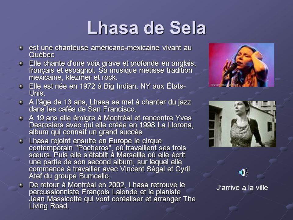 Lhasa de Sela est une chanteuse américano-mexicaine vivant au Québec Elle chante d'une voix grave et profonde en anglais, français et espagnol. Sa mus