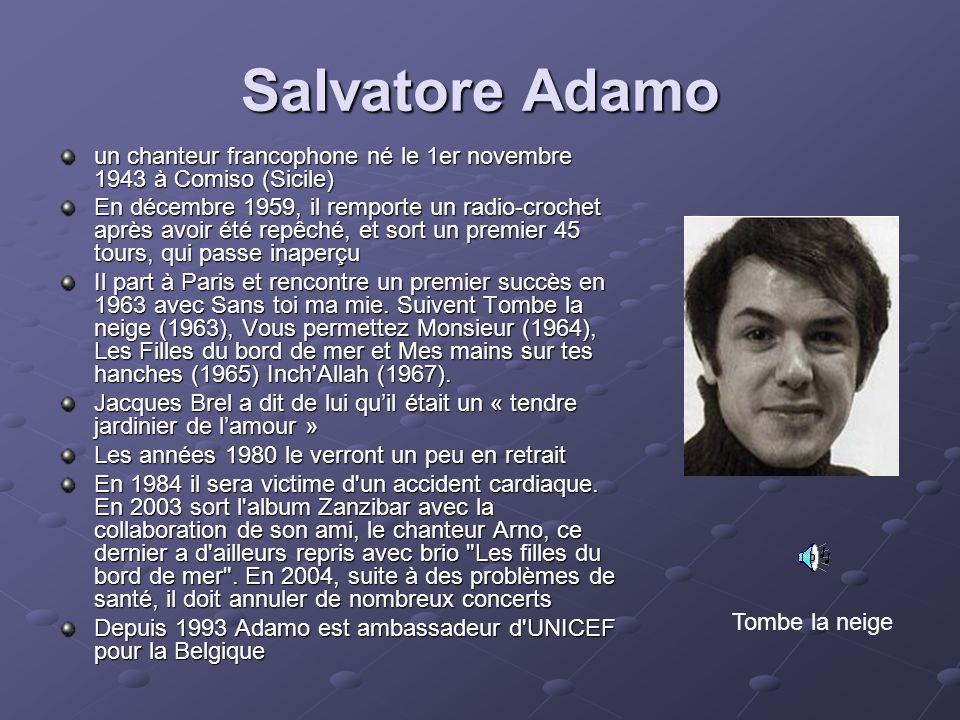 Salvatore Adamo un chanteur francophone né le 1er novembre 1943 à Comiso (Sicile) En décembre 1959, il remporte un radio-crochet après avoir été repêc