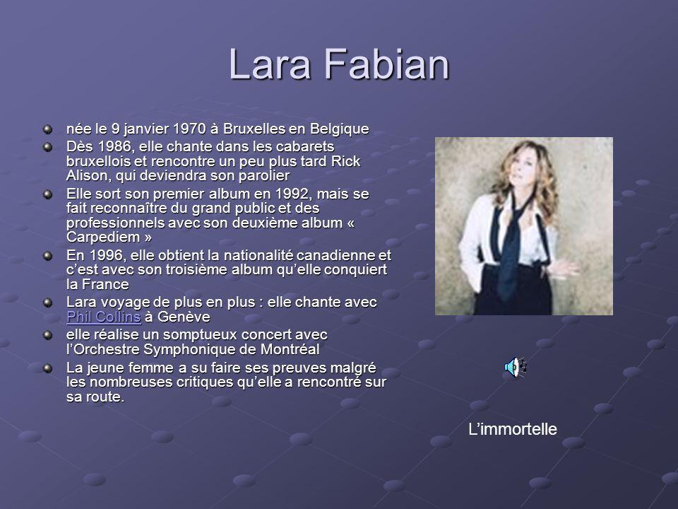 Lara Fabian née le 9 janvier 1970 à Bruxelles en Belgique Dès 1986, elle chante dans les cabarets bruxellois et rencontre un peu plus tard Rick Alison