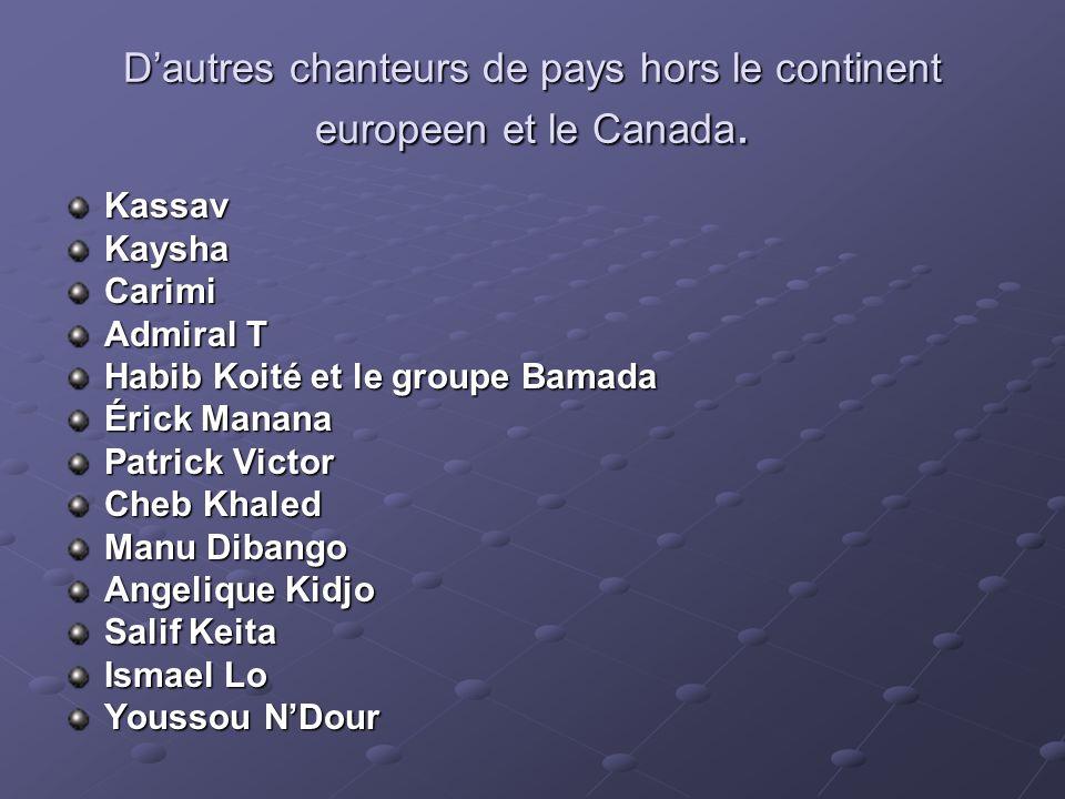 Dautres chanteurs de pays hors le continent europeen et le Canada. KassavKayshaCarimi Admiral T Habib Koité et le groupe Bamada Érick Manana Patrick V
