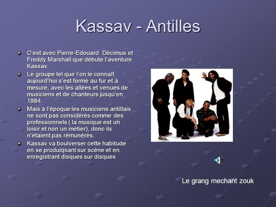 Kassav - Antilles Cest avec Pierre-Edouard Décimus et Freddy Marshall que débute laventure Kassav. Le groupe tel que lon le connaît aujourdhui sest fo
