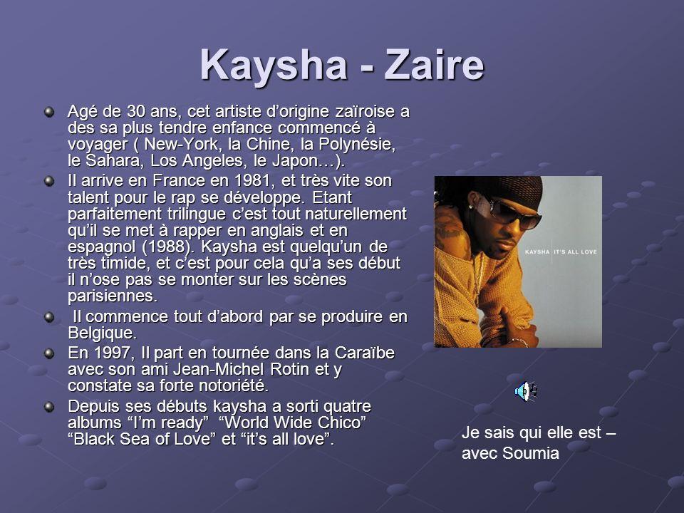 Kaysha - Zaire Agé de 30 ans, cet artiste dorigine zaïroise a des sa plus tendre enfance commencé à voyager ( New-York, la Chine, la Polynésie, le Sah