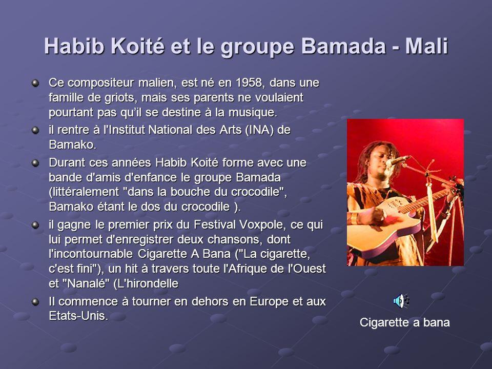 Habib Koité et le groupe Bamada - Mali Ce compositeur malien, est né en 1958, dans une famille de griots, mais ses parents ne voulaient pourtant pas q