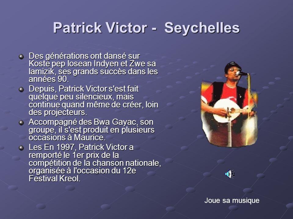 Patrick Victor - Seychelles Des générations ont dansé sur Koste pep losean Indyen et Zwe sa lamizik, ses grands succès dans les années 90. Depuis, Pat