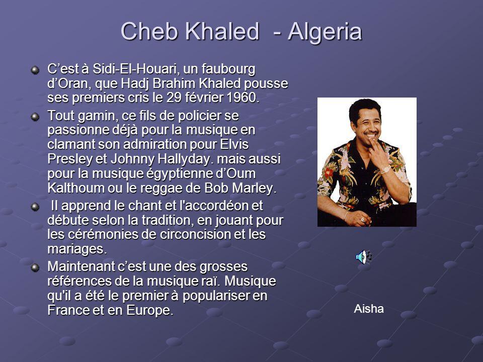 Cheb Khaled - Algeria Cest à Sidi-El-Houari, un faubourg dOran, que Hadj Brahim Khaled pousse ses premiers cris le 29 février 1960. Tout gamin, ce fil