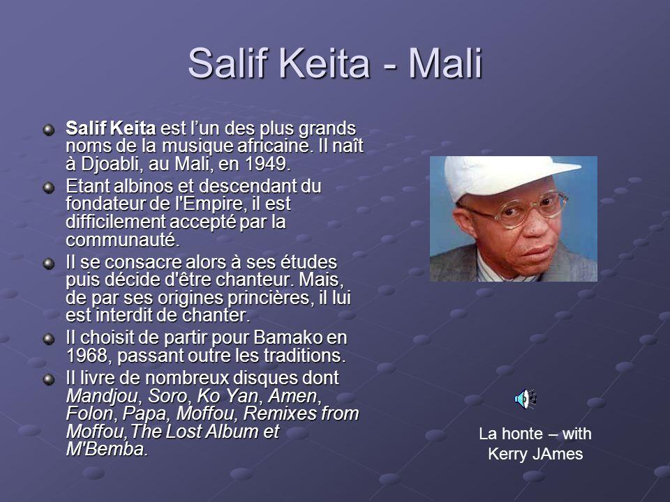 Salif Keita - Mali Salif Keita est lun des plus grands noms de la musique africaine. Il naît à Djoabli, au Mali, en 1949. Etant albinos et descendant