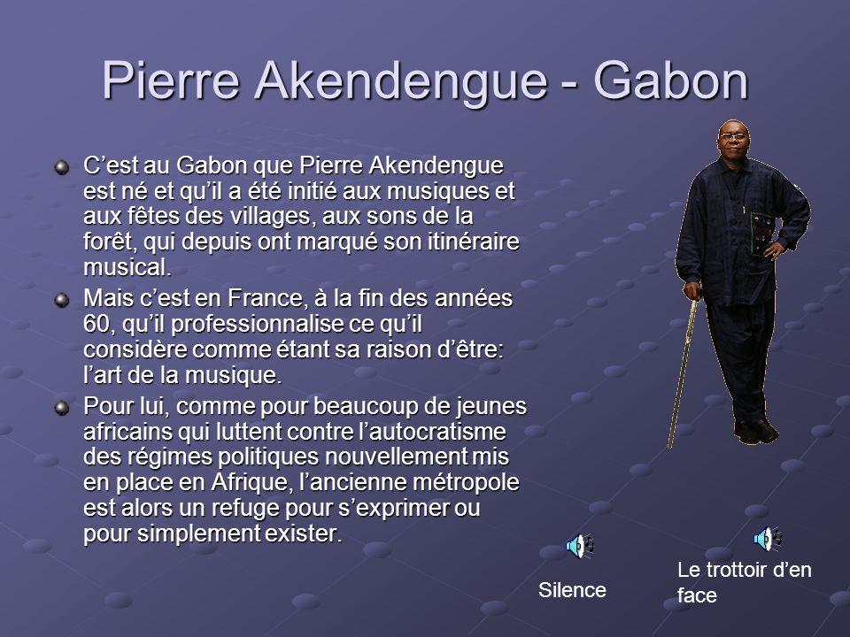Pierre Akendengue - Gabon Cest au Gabon que Pierre Akendengue est né et quil a été initié aux musiques et aux fêtes des villages, aux sons de la forêt