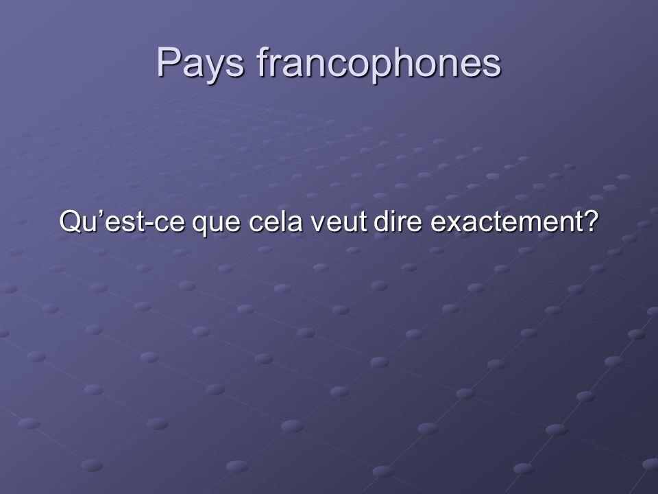 Pays francophones Quest-ce que cela veut dire exactement?