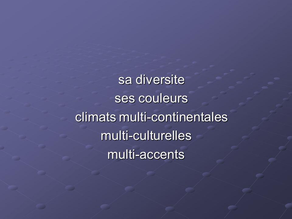 sa diversite ses couleurs climats multi-continentales multi-culturellesmulti-accents