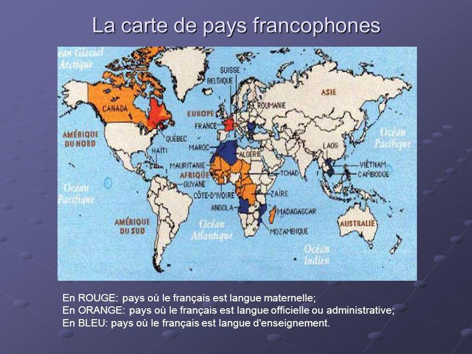 La carte de pays francophones En ROUGE: pays où le français est langue maternelle; En ORANGE: pays où le français est langue officielle ou administrat