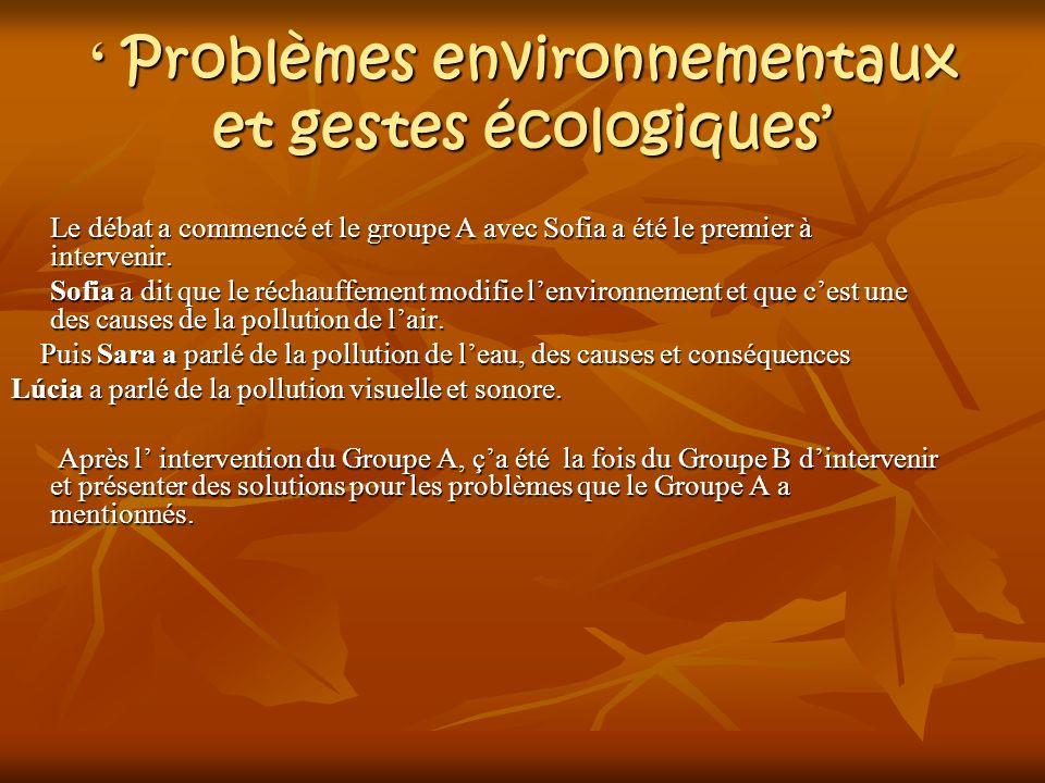 Problèmes environnementaux et gestes écologiques Le débat a commencé et le groupe A avec Sofia a été le premier à intervenir.