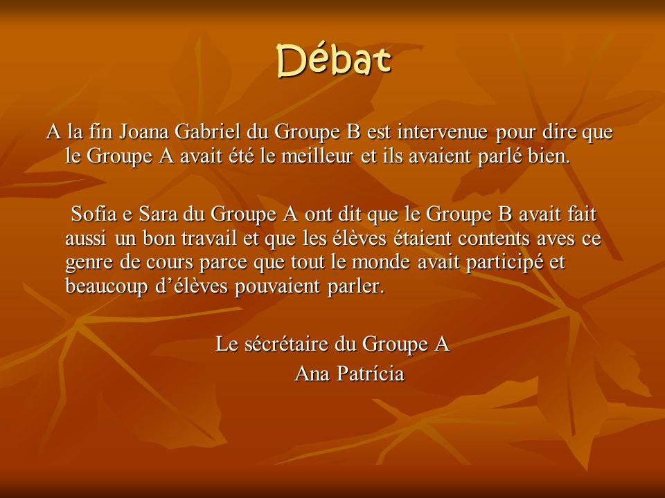 Débat A la fin Joana Gabriel du Groupe B est intervenue pour dire que le Groupe A avait été le meilleur et ils avaient parlé bien.