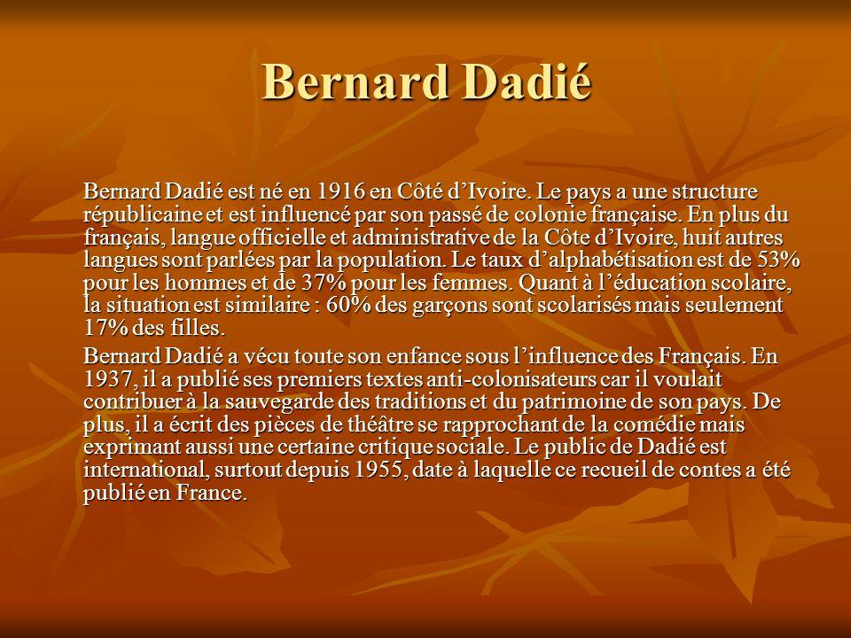 Bernard Dadié Bernard Dadié est né en 1916 en Côté dIvoire.
